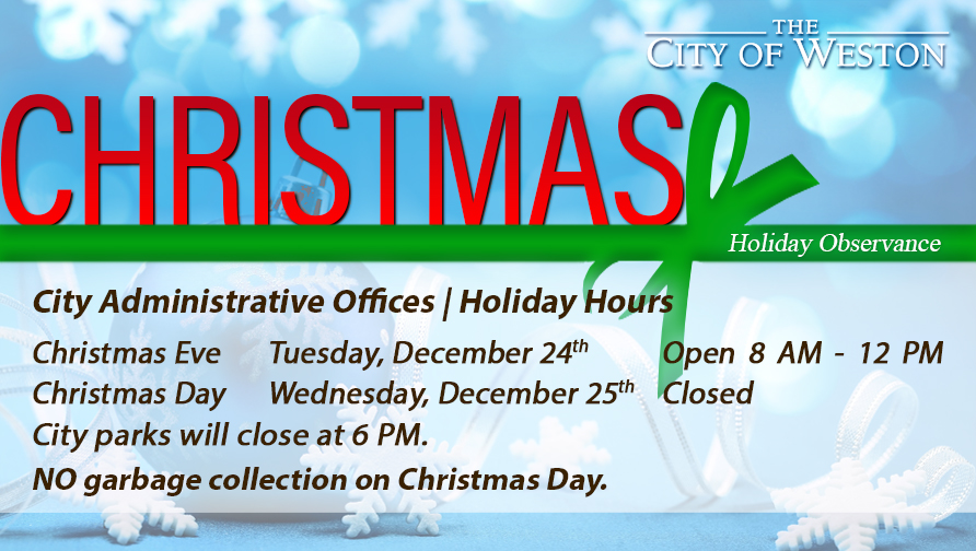 City of Weston Flyer of Christmas Holiday Hours and dates that they will be and will not be working.